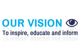 Our Vision - To inspire, educate and inform